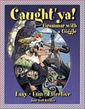 Caught 'Ya! Grammar with a Giggle, Kiester, Jane B., 0929895045