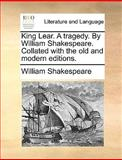 King Lear a Tragedy by William Shakespeare Collated with the Old and Modern Editions, William Shakespeare, 1170405045