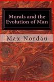 Morals and the Evolution of Man, Max Nordau, 1499735049