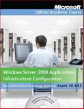 Windows Server 2008 Applications Infrastructure Configuration Set : Exam 70-643, Microsoft Official Academic Course Staff, 0470875046