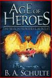 Age of Heroes: the Witch Hunter's Gauntlet, B. Schulte, 1479305049