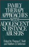Family Therapy Approaches with Adolescent Substance Abusers, Todd, Thomas C. and Selekman, Matthew D., 0205125050