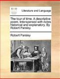 The Tour of Time a Descriptive Poem Interspersed with Notes Historical and Explanatory by Robert Parsley, Robert Parsley, 1170695051