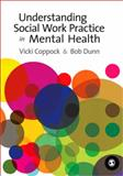 Understanding Social Work Practice in Mental Health, Dunn, Bob and Coppock, Vicki, 1412935059