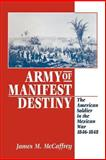 Army of Manifest Destiny : The American Soldier in the Mexican War, 1846-1848, McCaffrey, James M., 0814755054