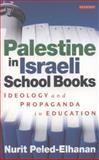 Palestine in Israeli School Books : Ideology and Propaganda in Education, Peled-Elhanan, Nurit, 1780765053