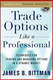 Trade Options as a Professional : Techniques for Market Makers and Experienced Traders, Bittman, James, 0071465057
