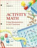 Activity Math : Using Manipulatives in the Classroom Grades K Through 3, Bloomer, Anne, 0201455056