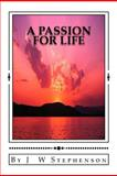 A Passion for Life, J. Stephenson, 1475145055