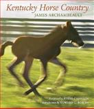Kentucky Horse Country : Images of the Bluegrass, Archambeault, James, 0813125057