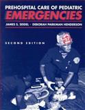 Prehospital Care of Pediatric Emergencies, Seidel, James S. and Henderson, Deborah Parkman, 0867205059