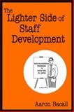 The Lighter Side of Staff Development, Bacall, Aaron, 1412905052