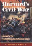 Harvard's Civil War : A History of the Twentieth Massachusetts Volunteer Infantry, Miller, Richard F. and Miller, Richard, 1584655054