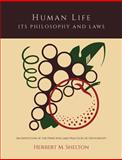 Human Life Its Philosophy and Laws; an Exposition of the Principles and Practices of Orthopathy, Herbert M. Shelton, 161427505X