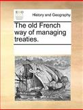 The Old French Way of Managing Treaties, See Notes Multiple Contributors, 1170345050