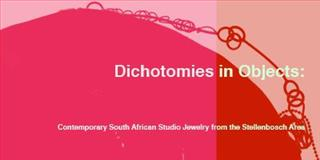 Dichotomies in Objects : Contemporary South African Studio Jewelry from the Stellenbosch Area,, 0615345050