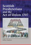 Scottish Presbyterians and the Act of Union 1707, Stephen, Jeffrey, 0748625054