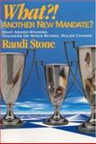 What?! Another New Mandate? : What Award Winning Teachers Do When School Rules Change, Stone, Randi, 0761945059