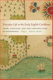 Everyday Life in the Early English Caribbean : Irish, Africans, and the Construction of Difference, Shaw, Jenny, 0820345059