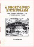 A Short-Lived Enthusiasm : The Australian Consulate in Portuguese Timor, Farram, Steven, 0980665051