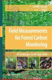 Field Measurements for Forest Carbon Monitoring : A Landscape-Scale Approach, , 1402085052