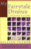 My Fairytale Divorce, Gillian Tucker, 1551105055