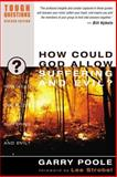 How Could God Allow Suffering and Evil?, Garry D. Poole and Garry Poole, 0310245052