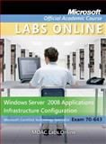 Windows Server 2008 Applications Infrastructure Configuration Set : Exam 70-643, Microsoft Official Academic Course Staff, 0470875054
