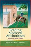 Reading Medieval Anchoritism : Ideology and Spiritual Practices, Hughes-Edwards, Mari, 070832505X