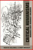 Critical Humanisms : Humanist/Anti-Humanist Dialogues, Halliwell, Martin, 0748615059