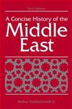 Concise History of the Middle East, Arthur Goldschmidt, 0813335051