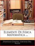 Elementi Di Fisica Matematica, Stanislao Canovai and Gaetano Del- Ricco, 1141925052