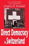 Direct Democracy in Switzerland, Fossedal, Gregory A., 1412805058