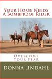 Your Horse Needs a Bombproof Rider, Donna Lindahl, 1477495053