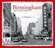 Birmingham: Then and Now®, Todd Keith, 1909815055