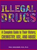 Illegal Drugs, Paul M. Gahlinger and Paul Gahlinger, 0452285054