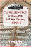 The Wilmington and Raleigh Rail Road Company, 1833-1854, James C. Burke, 0786465050