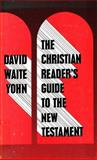 The Christian Reader's Guide to the New Testament, David Waite Yohn, 0802815057