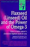 Flaxseed (Linseed) Oil and the Power of Omega-3, Johnston, James R. and Johnston, Ingeborg, 0879835052