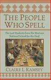 The People Who Spell : The Last Students from the Mexican National School for the Deaf, Ramsey, Claire L., 1563685051