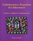 Collaborative Practices for Educators : Six Keys to Effective Communication, Lee, Patty, 1890455059