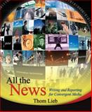 All the News : Writing and Reporting for Convergent Media, Lieb, Thom, 0131345052
