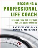 Becoming a Professional Life Coach : Lessons from the Institute for Life Coach Training, Williams, Patrick and Menendez, Diane S., 0393705056