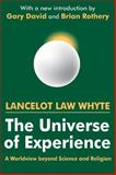 The Universe of Experience : A Worldview Beyond Science and Religion, Whyte, Lancelot Law, 0765805057