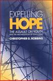 Expelling Hope : The Assualt on Youth and the Militarization of Schooling, Robbins, Christopher G., 0791475050