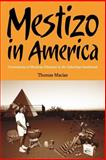 Mestizo in America : Generations of Mexican Ethnicity in the Suburban Southwest, Macias, Thomas, 0816525056