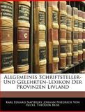Allgemeines Schriftsteller- und Gelehrten-Lexikon der Provinzen Livland, Karl Eduard Napiersky and Johann Friedrich Von Recke, 1144115051