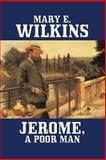 Jerome, a Poor Man, Mary E. Wilkins Freeman, 1557425051