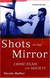 Shots in the Mirror : Crime Films and Society, Rafter, Nicole, 0195175050