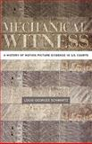 Mechanical Witness : A History of Motion Picture Evidence in U. S. Courts, Schwartz, Louis-Georges, 0195315057
